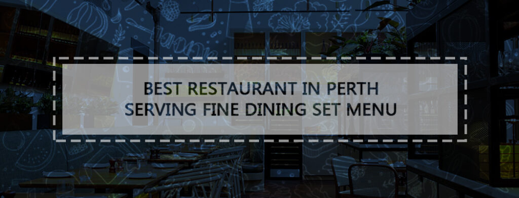 Best restaurant in Perth serving fine dining set menu