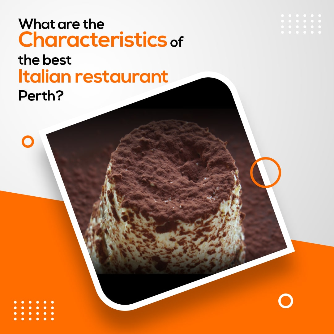 What are the characteristics of the best Italian restaurant Perth