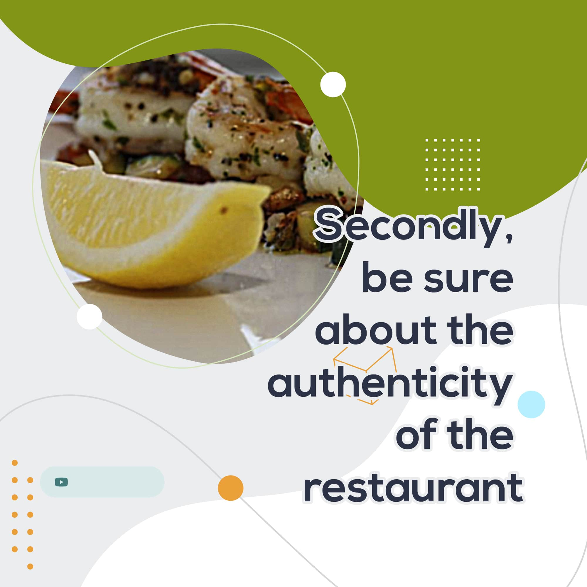 Secondly, be sure about the authenticity of the restaurant