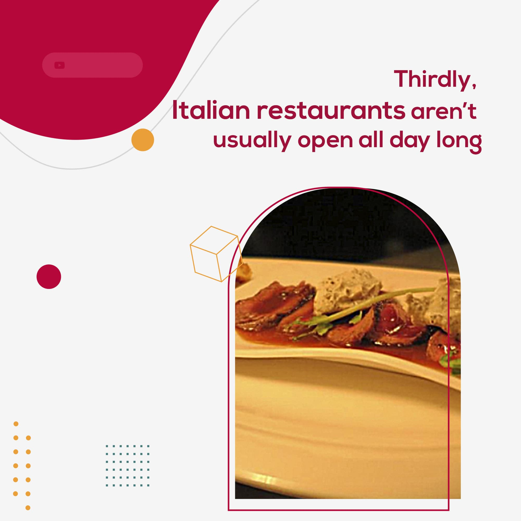 Thirdly, Italian restaurants aren't usually open all day long