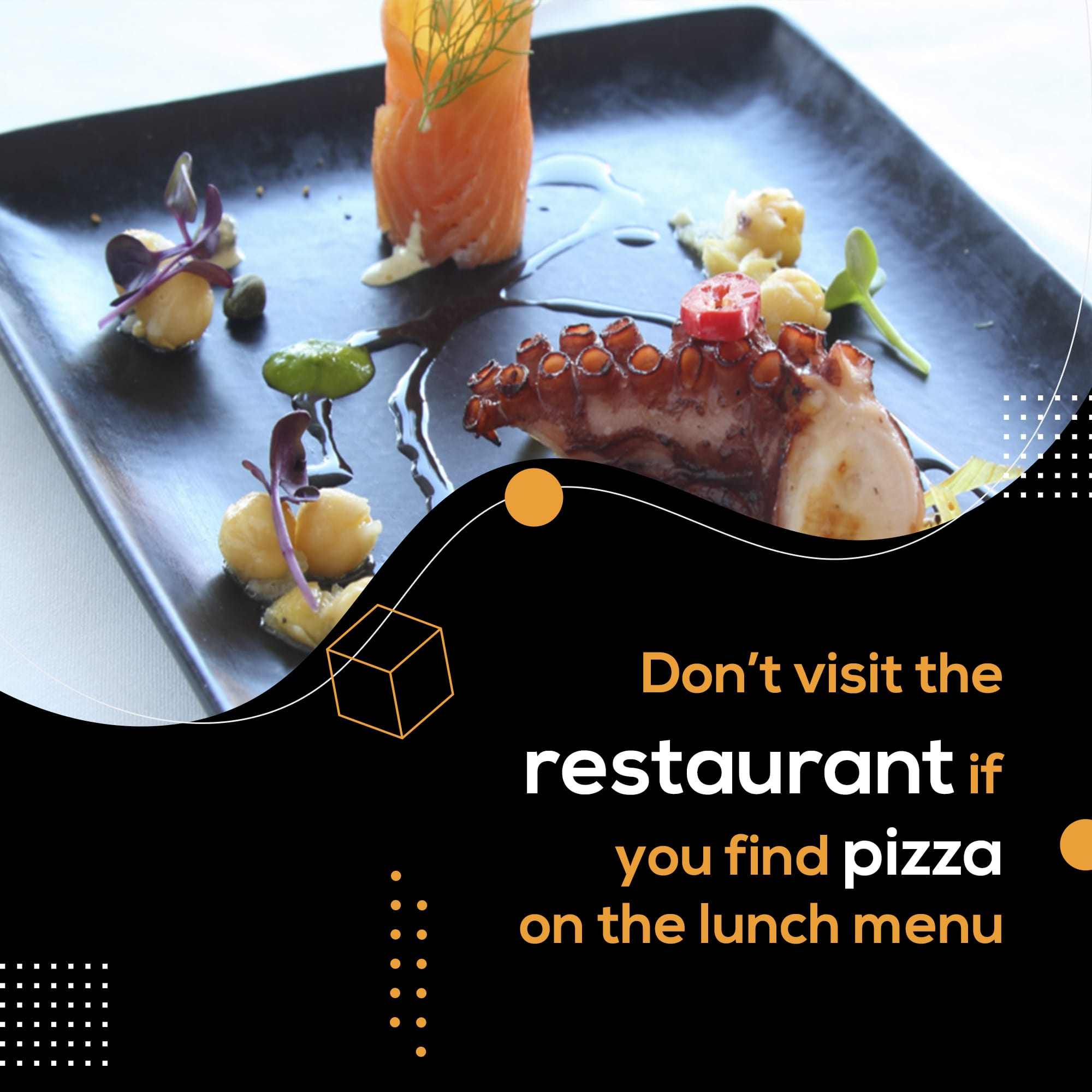 Don't visit the restaurant if you find pizza on the lunch menu
